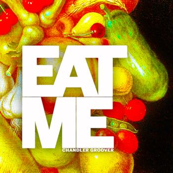 Eat Me - IF - Chandler Groover